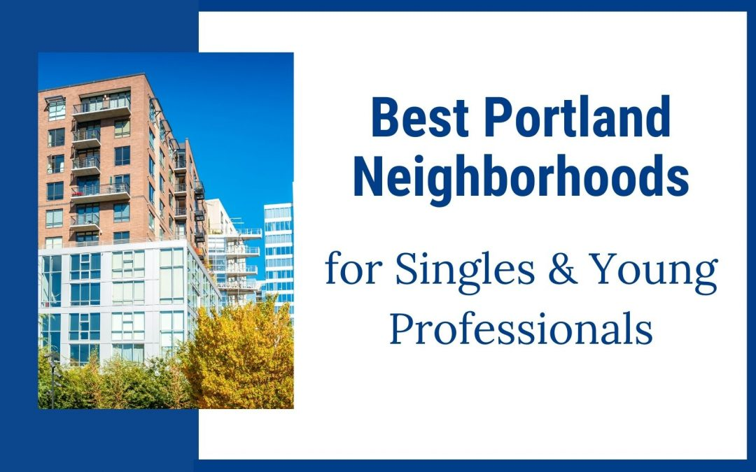 Best Areas to Live in Portland Oregon for Singles & Young Professionals