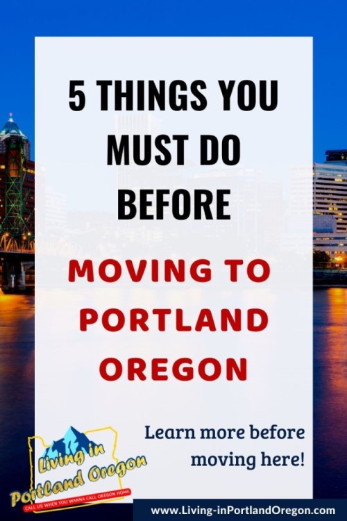 5 things you must do before moving to Portland Oregon, Living in Portland Oregon real estate agents