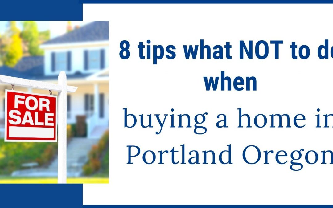 What NOT to do when buying a home in Portland, Oregon