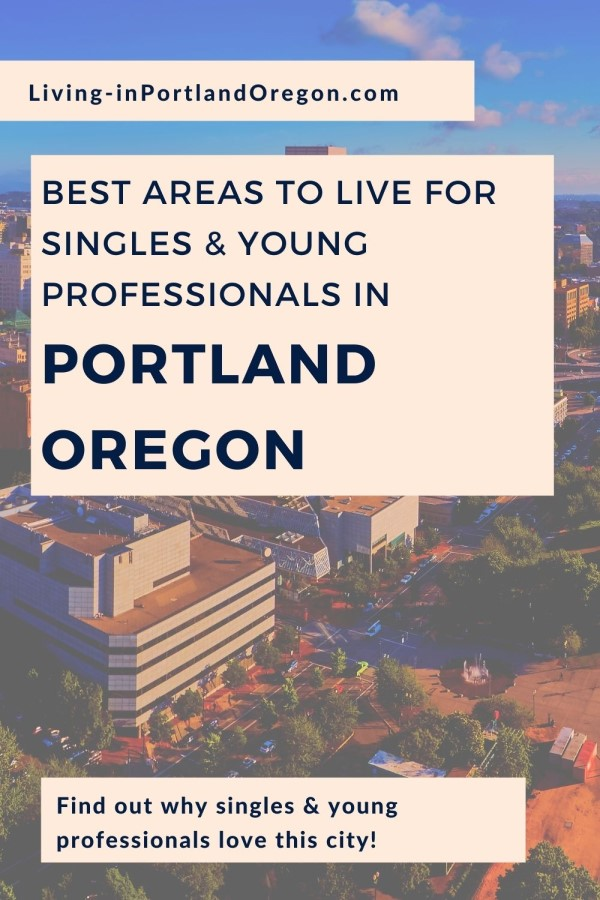 Best Areas to Live in Portland Oregon for Singles & Young Professionals (4)