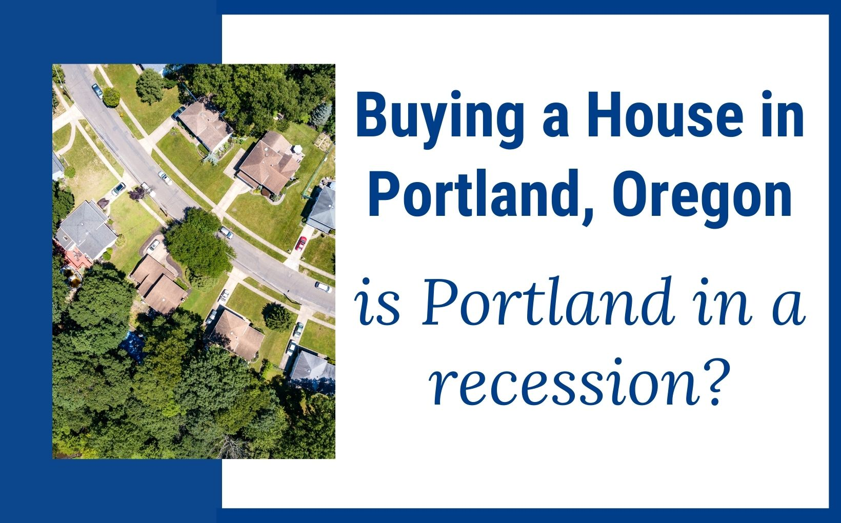 Buying a House in Portland OR, Portland recession, PDX real estate agents