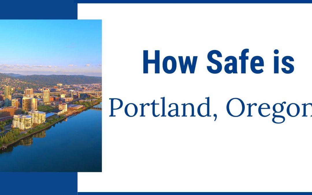 Is Portland Oregon safe?