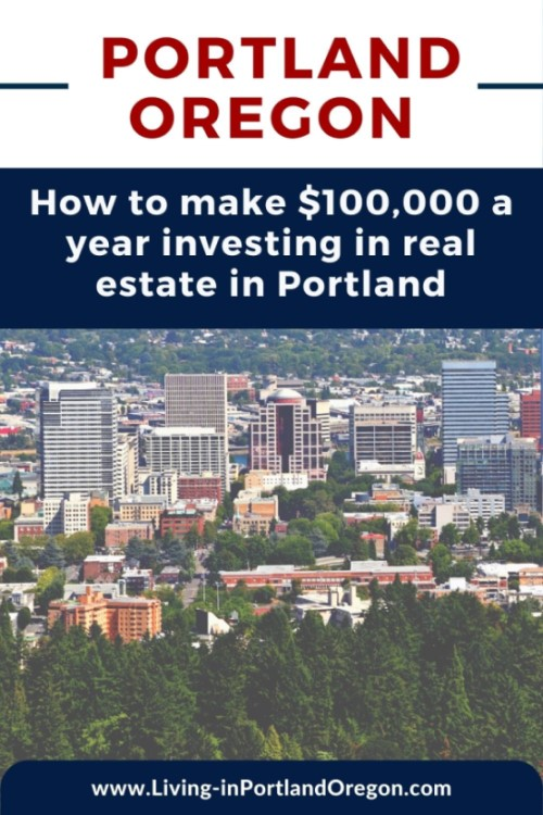 How to make $100,000year investing in real estate in Portland Oregon (2)