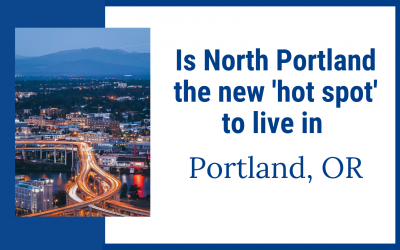 Is North Portland the new 'hot spot' to live in Portland Oregon?