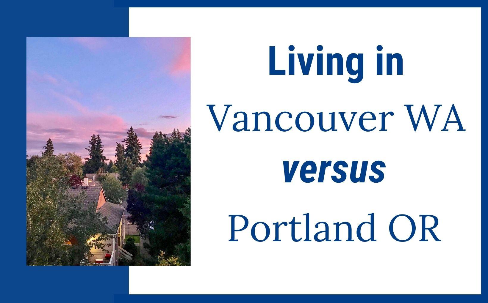 Living in Vancouver Washington versus Portland Oregon