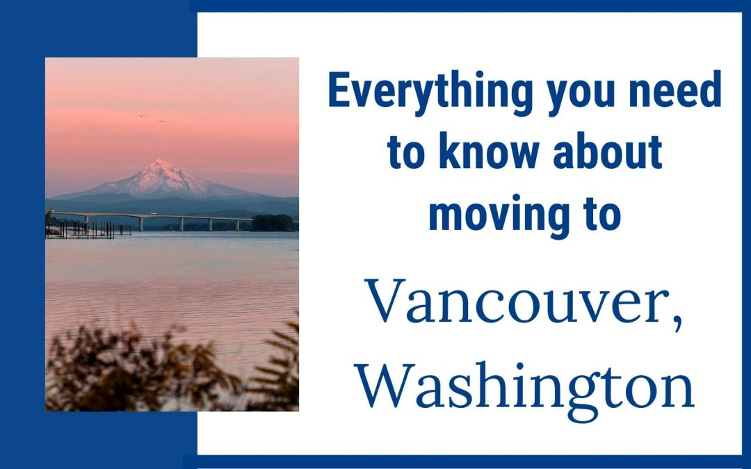 Everything you need to know about moving to Vancouver, Washington