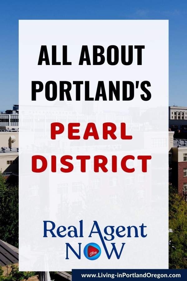 Pearl District in Portland Oregon, Living in Portland Oregon real estate agents