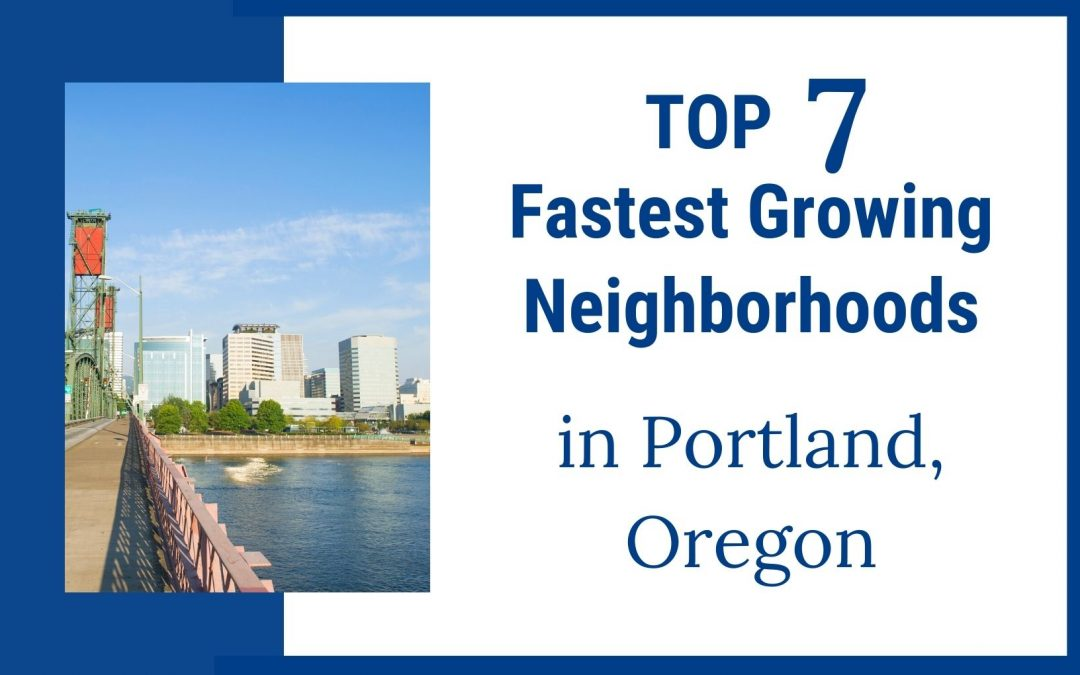 Top 7 Fastest-Growing Neighborhoods in Portland