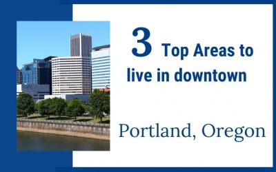 Living Downtown Portland OR, Top 3 Areas you need to know