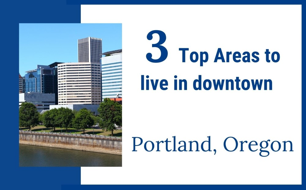 Top 3 areas to live in downtown Portland Oregon, Living in PDX real estate agents (1)