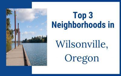 Top 3 Neighborhoods in Wilsonville, Oregon