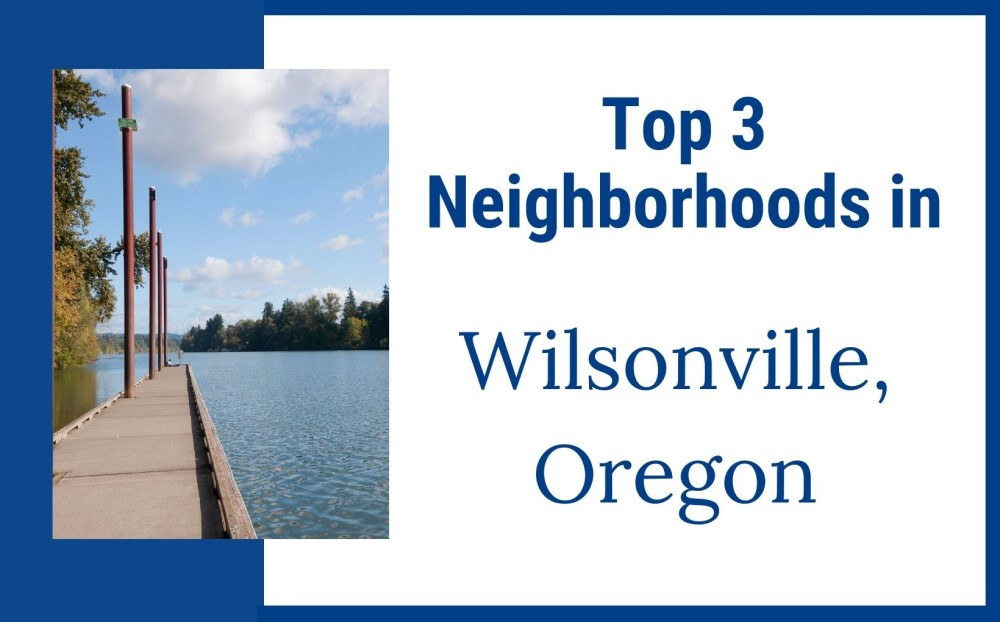 Top 3 neighborhoods in Wilsonville Oregon, Living in Portland Oregon real estate