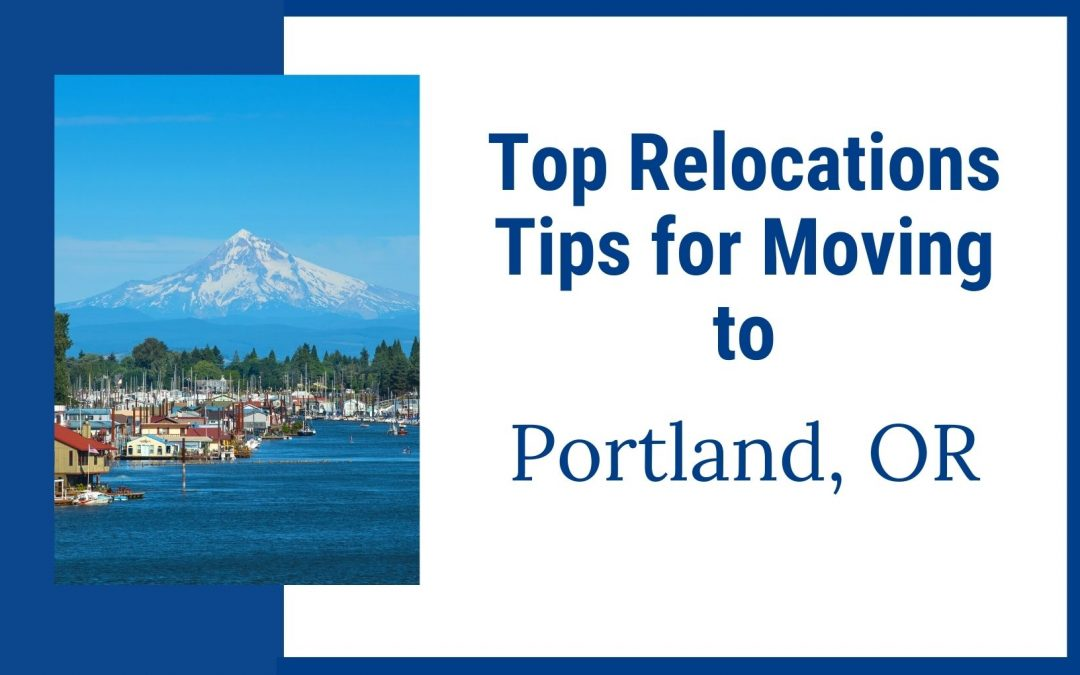 Top 5 Relocation Tips when moving to Portland Oregon