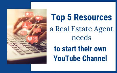 Top 5 Resources a Real Estate Agent Needs to Start Their Own YouTube Channel