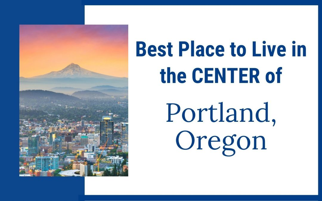 Best Place To Live In The Center Of Portland Oregon