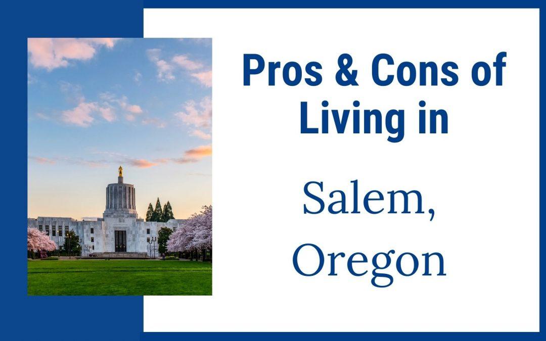 Pros & Cons of Living in Salem, Oregon