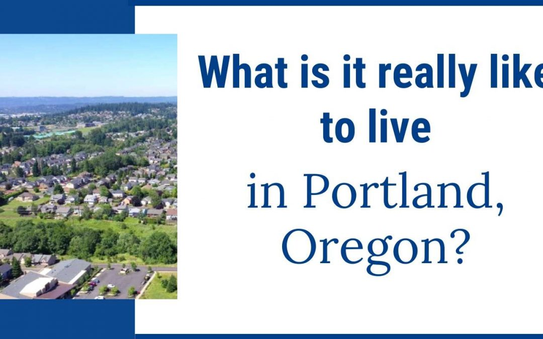 What is it like to live in Portland Oregon?